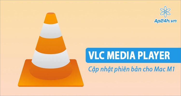 Ra mắt VLC Media Player cho macOS hỗ trợ Mac M1