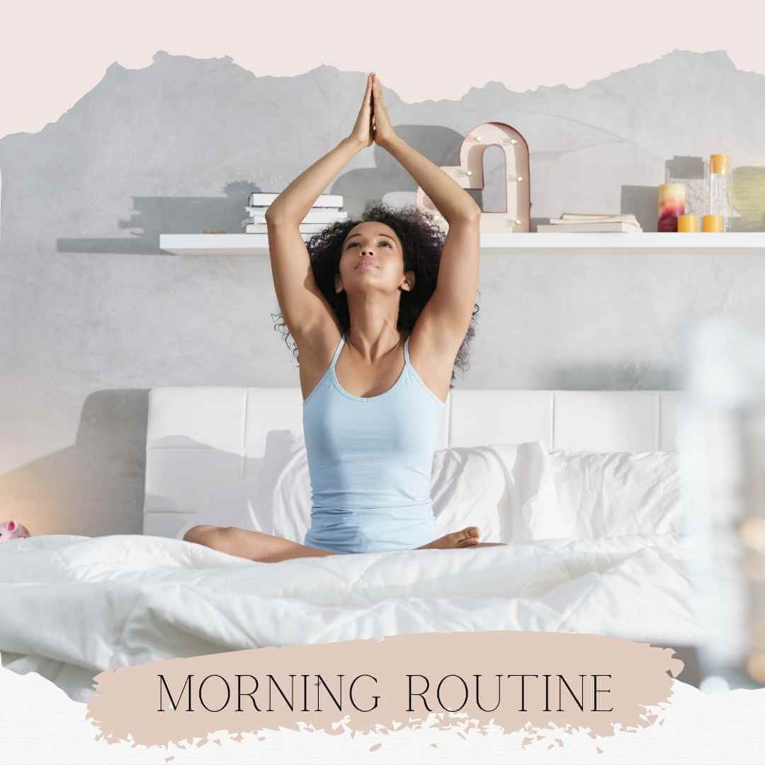 How to Create a Morning Routine. Woman doing yoga in bed.