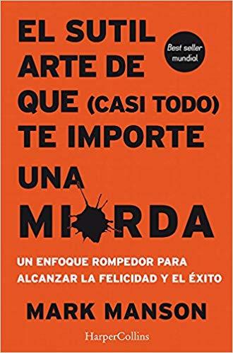 El Sutil Arte De Que (Casi Todo) Te Importe Una Mi*rda Resumen PDF