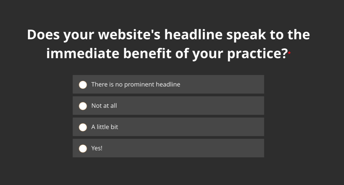 Does your website's headline speak to the immediate benefit of your practice?