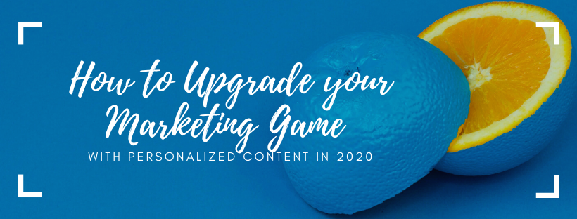 How to Upgrade Your Marketing Game With Personalized Content