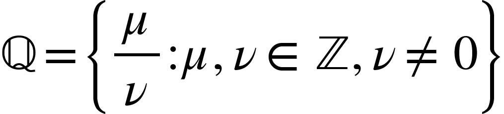 "<math xmlns=""http://www.w3.org/1998/Math/MathML""><mi mathvariant=""normal"">&#x211A;</mi><mo>=</mo><mfenced open=""{"" close=""}""><mrow><mfrac><mi>&#x3BC;</mi><mi>&#x3BD;</mi></mfrac><mo>:</mo><mi>&#x3BC;</mi><mo>,</mo><mi>&#x3BD;</mi><mo>&#x2208;</mo><mi mathvariant=""normal"">&#x2124;</mi><mo>,</mo><mi>&#x3BD;</mi><mo>&#x2260;</mo><mn>0</mn></mrow></mfenced></math>"