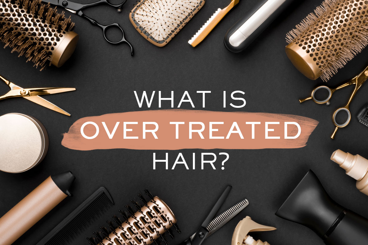 What is Over Treated Hair