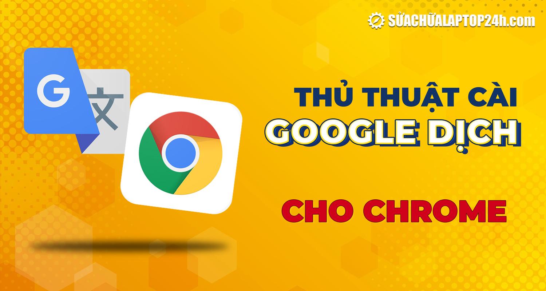 Hướng dẫn cài Google Dịch vào Chrome