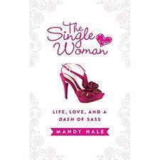 The Single Woman: Life, Love, and a Dash of Sass: Hale, Mandy: Amazon.com:  Books
