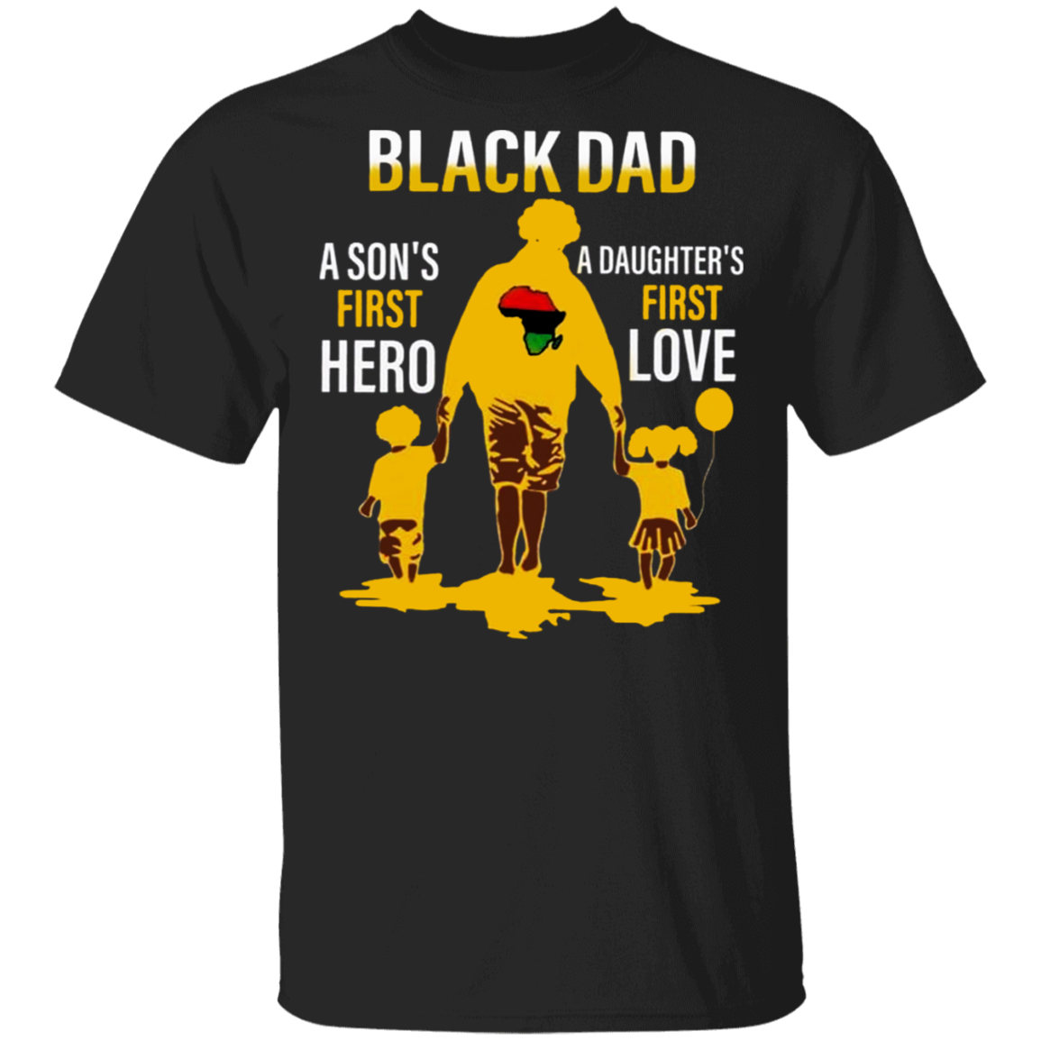 Pan-African Flag Black Dad A Son A Daughter First Love Shirt Fathers Day Gifts