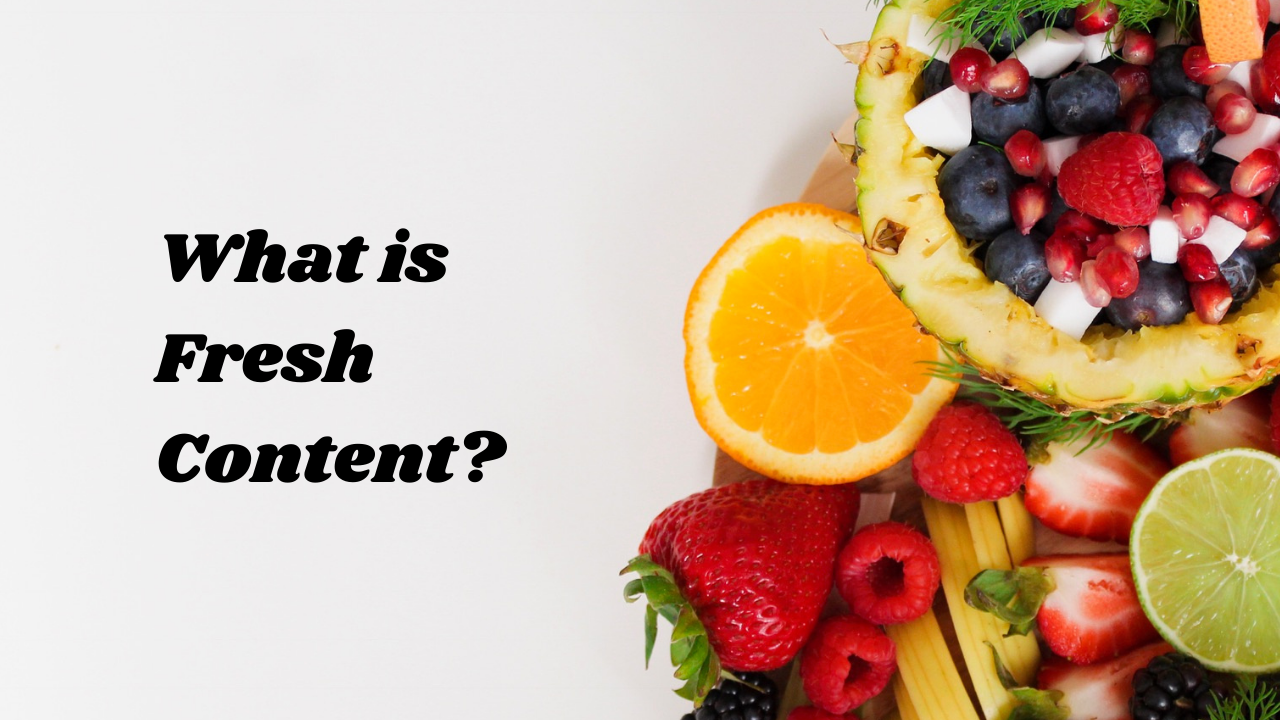 What is fresh content?