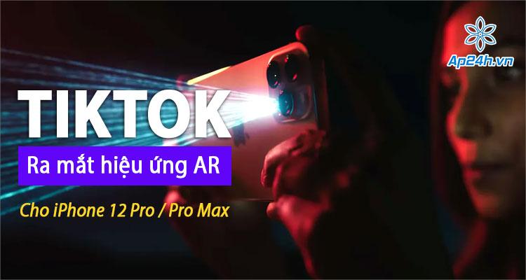Hiệu ứng AR trên Tiktok dành riêng cho iPhone 12 Pro và iPhone 12 Pro Max