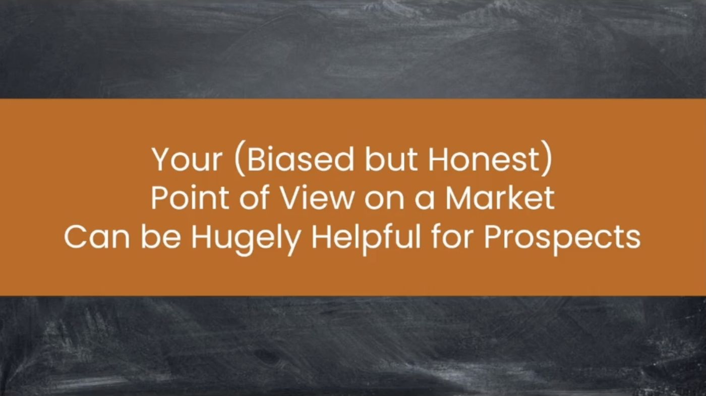 It's important to remember a biased viewpoint can be helpful for prospects